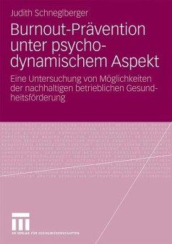 Burnout-Prävention unter psychodynamischem Aspekt - Schneglberger, Judith