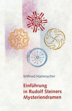 Einführung in Rudolf Steiners Mysteriendramen - Hammacher, Wilfried
