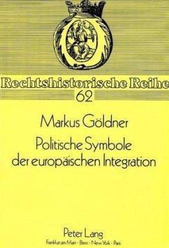 Politische Symbole der europäischen Integration - Göldner, Markus