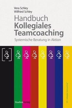 Handbuch Kollegiales Teamcoaching - Schley, Vera; Schley, Wilfried