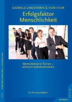Erfolgsfaktor Menschlichkeit - Lindemann, Gabriele; Heim, Vera
