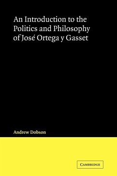 An Introduction to the Politics and Philosophy of Jose Ortega y Gasset - Dobson, Andrew; Andrew, Dobson