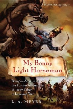 My Bonny Light Horseman: Being an Account of the Further Adventures of Jacky Faber, in Love and War - Meyer, L. A.