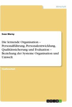 Die lernende Organisation - Personalführung, Personalentwicklung, Qualitätssicherung und Evaluation - Beziehung der Systeme Organisation und Umwelt