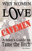 Why Women Love Cavemen - A Man's Guide to Tame the Bitch
