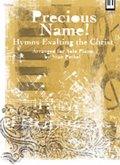 Precious Name!: Hymns Exalting the Christ