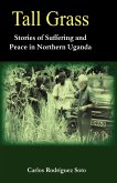 Tall Grass. Stories of Suffering and Peace in Northern Uganda