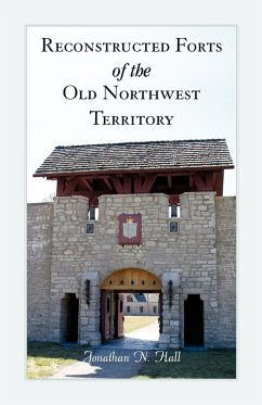 Reconstructed Forts of the Old Northwest Territory - Hall, Jonathan