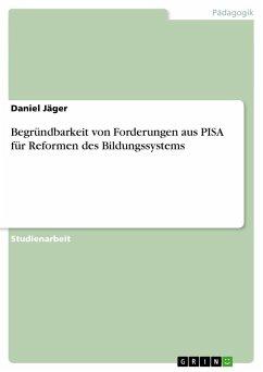 Begründbarkeit von Forderungen aus PISA für Reformen des Bildungssystems