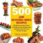500 Low Glycemic Index Recipes: Fight Diabetes and Heart Disease, Lose Weight and Have Optimum Energy with Recipes That Let You Eat the Foods You Enjo