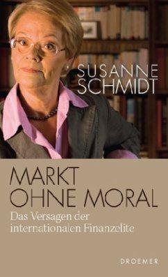 Markt ohne Moral - Schmidt, Susanne