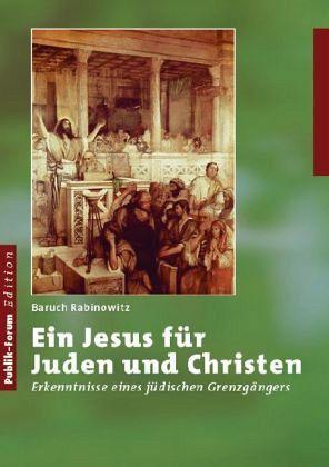 Ein Jesus für Juden und Christen - Rabinowitz, Baruch