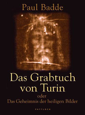 Das Grabtuch von Turin oder das Geheimnis der heiligen Bilder - Badde, Paul
