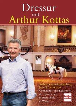 Dressur mit Arthur Kottas - Kottas-Heldenberg, Arthur;Rowbotham, Julie