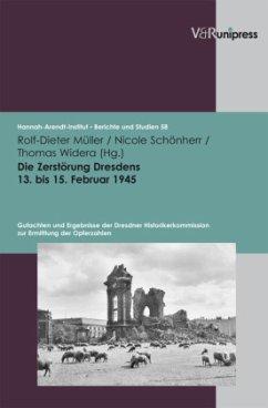 Die Zerstörung Dresdens am 13. / 15. Februar 1945