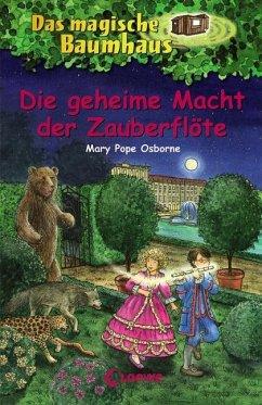 Die geheime Macht der Zauberflöte / Das magische Baumhaus Bd.39 - Osborne, Mary Pope