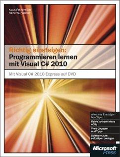 Richtig einsteigen: Programmieren lernen mit Visual C# 2010 - MitVisualC#2010ExpressEditionaufDVD - Fahnenstich, Klaus; Haselier, Rainer G.