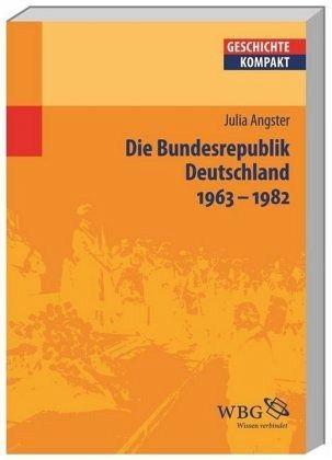 Die Bundesrepublik Deutschland 1963-1982 von Julia Angster