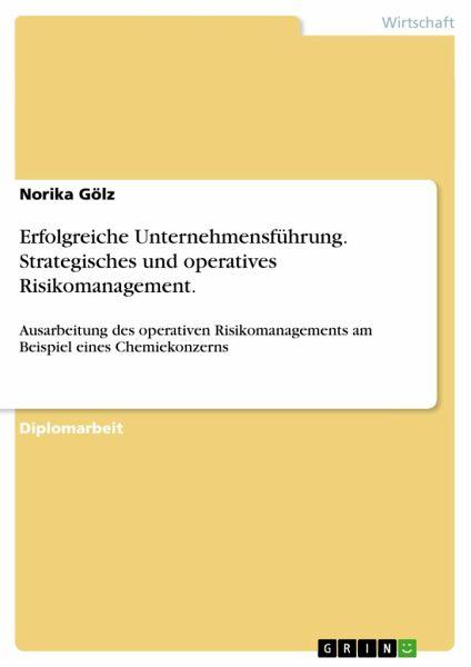 Erfolgreiche Unternehmensführung. Strategisches und operatives Risikomanagement. - Gölz, Norika