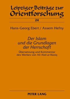 «Der Islam und die Grundlagen der Herrschaft» - Ebert, Hans-Georg; Hefny, Assem
