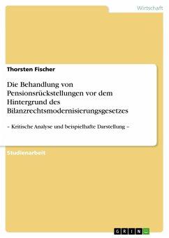 Die Behandlung von Pensionsrückstellungen vor dem Hintergrund des Bilanzrechtsmodernisierungsgesetzes