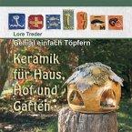 Genial einfach Töpfern - Keramik für Haus, Hof und Garten
