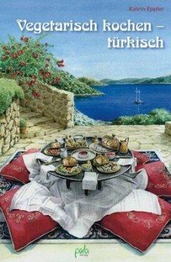 Vegetarisch kochen - türkisch - Eppler, Katrin