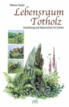 Lebensraum Totholz - David, Werner