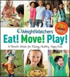 Weight Watchers Eat! Move! Play!: A Parent's Guide for Raising Healthy, Happy Kids - Weight Watchers