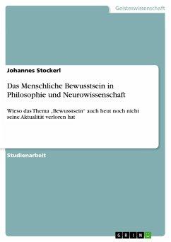 Das Menschliche Bewusstsein in Philosophie und Neurowissenschaft - Stockerl, Johannes