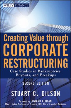 Creating Value Through Corporate Restructuring: Case Studies in Bankruptcies, Buyouts, and Breakups - Gilson, Stuart C.
