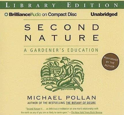 second nature a gardener 39 s education von michael pollan h rbuch