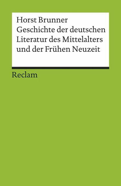 Geschichte der deutschen Literatur des Mittelalters und der Frühen Neuzeit im Überblick - Brunner, Horst