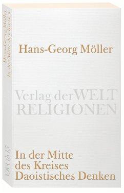 In der Mitte des Kreises. Daoistisches Denken - Möller, Hans-Georg