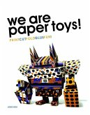 We Are Paper Toys: Print-Cut-Fold-Glue-Fun [With CDROM]
