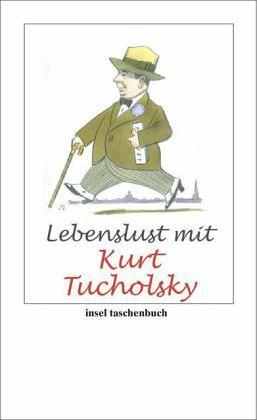 Lebenslust mit Kurt Tucholsky - Tucholsky, Kurt