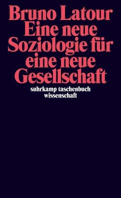 Eine neue Soziologie für eine neue Gesellschaft - Latour, Bruno