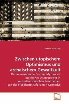 Zwischen utopischem Optimismus und archaischem Gewaltkult - Traussnig, Florian