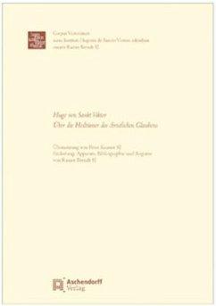 Hugo von Sankt Viktor: Über die Heiltümer des christlichen Glaubens - Hugo von Sankt Viktor