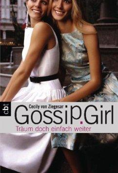 Träum doch einfach weiter / Gossip Girl Bd.9 - Ziegesar, Cecily von