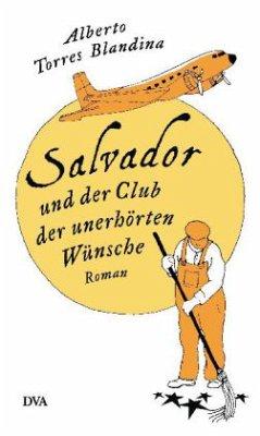 Salvador und der Club der unerhörten Wünsche - Torres Blandina, Alberto