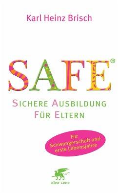 SAFE® - Sichere Ausbildung für Eltern - Brisch, Karl Heinz