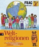 Weltreligionen / Frag doch mal ... die Maus! Die Sachbuchreihe Bd.17