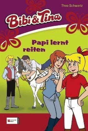 Papi lernt reiten / Bibi & Tina Bd.3 - Schwartz, Theo