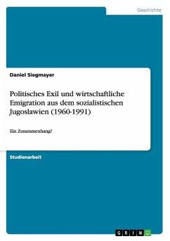 Politisches Exil und wirtschaftliche Emigration aus dem sozialistischen Jugoslawien (1960-1991)