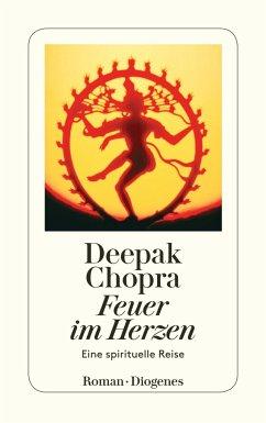Feuer im Herzen - Chopra, Deepak