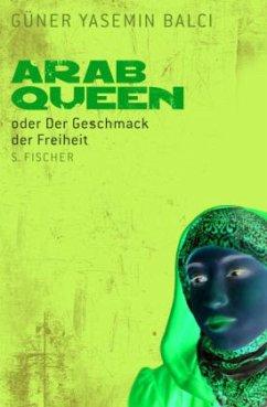Arab Queen oder Der Geschmack der Freiheit - Balci, Güner Y.