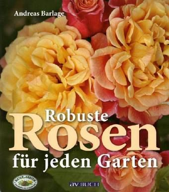 robuste rosen f r jeden garten von andreas barlage buch. Black Bedroom Furniture Sets. Home Design Ideas