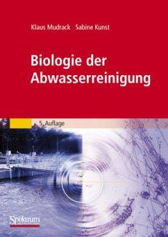 Biologie der Abwasserreinigung - Mudrack, Klaus;Kunst, Sabine