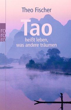 Tao heißt leben, was andere träumen - Fischer, Theo